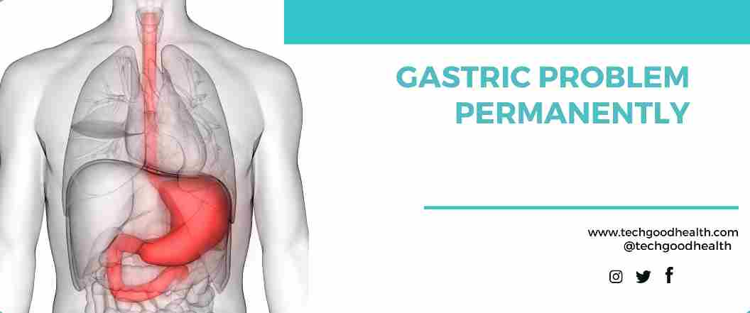 GASTRIC PROBLEM PERMANENTLY